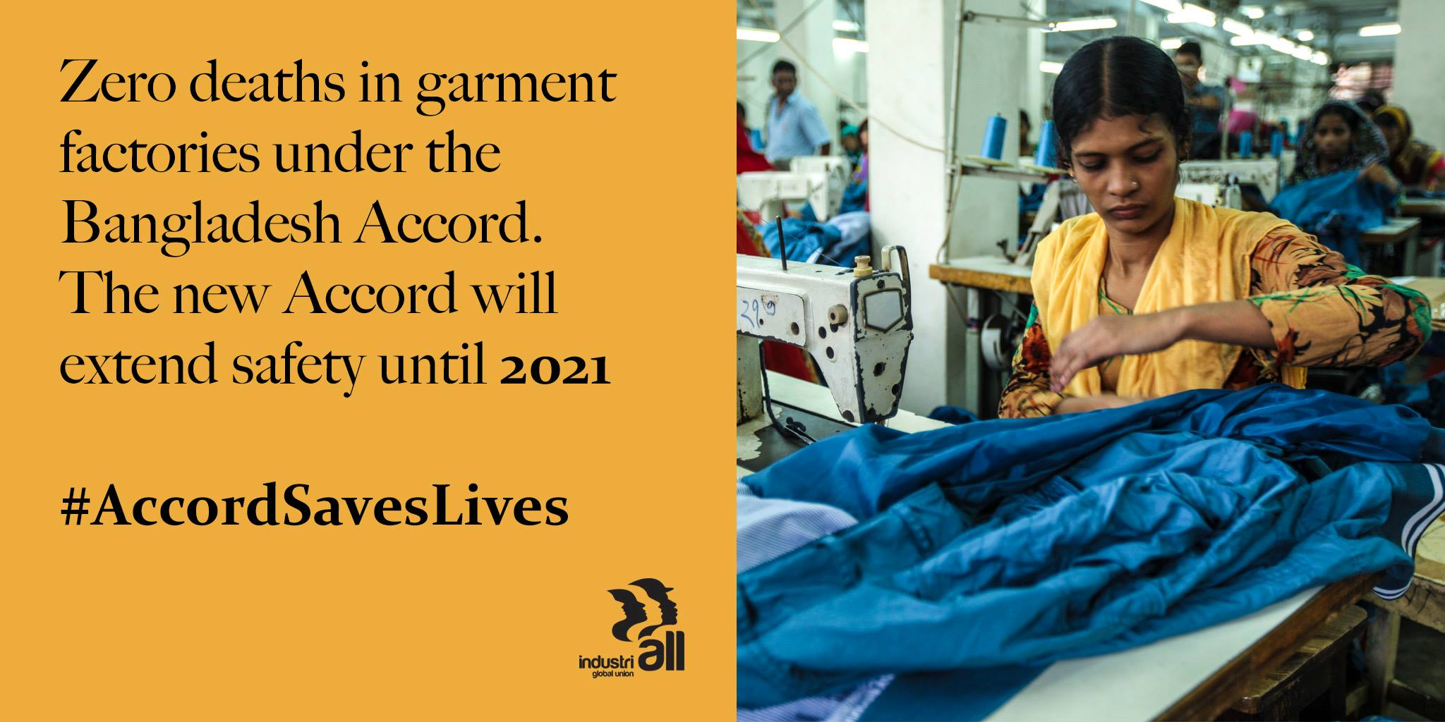 Zero deaths in garment factories under the Bangladesh Accord. The new Accord will extend safety until 2021.