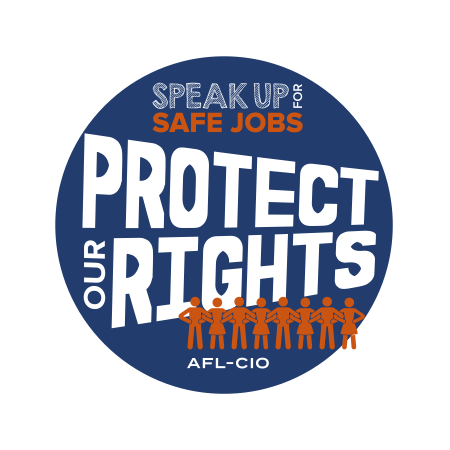 Speak Up for Safe Jobs. Protect Our Rights
